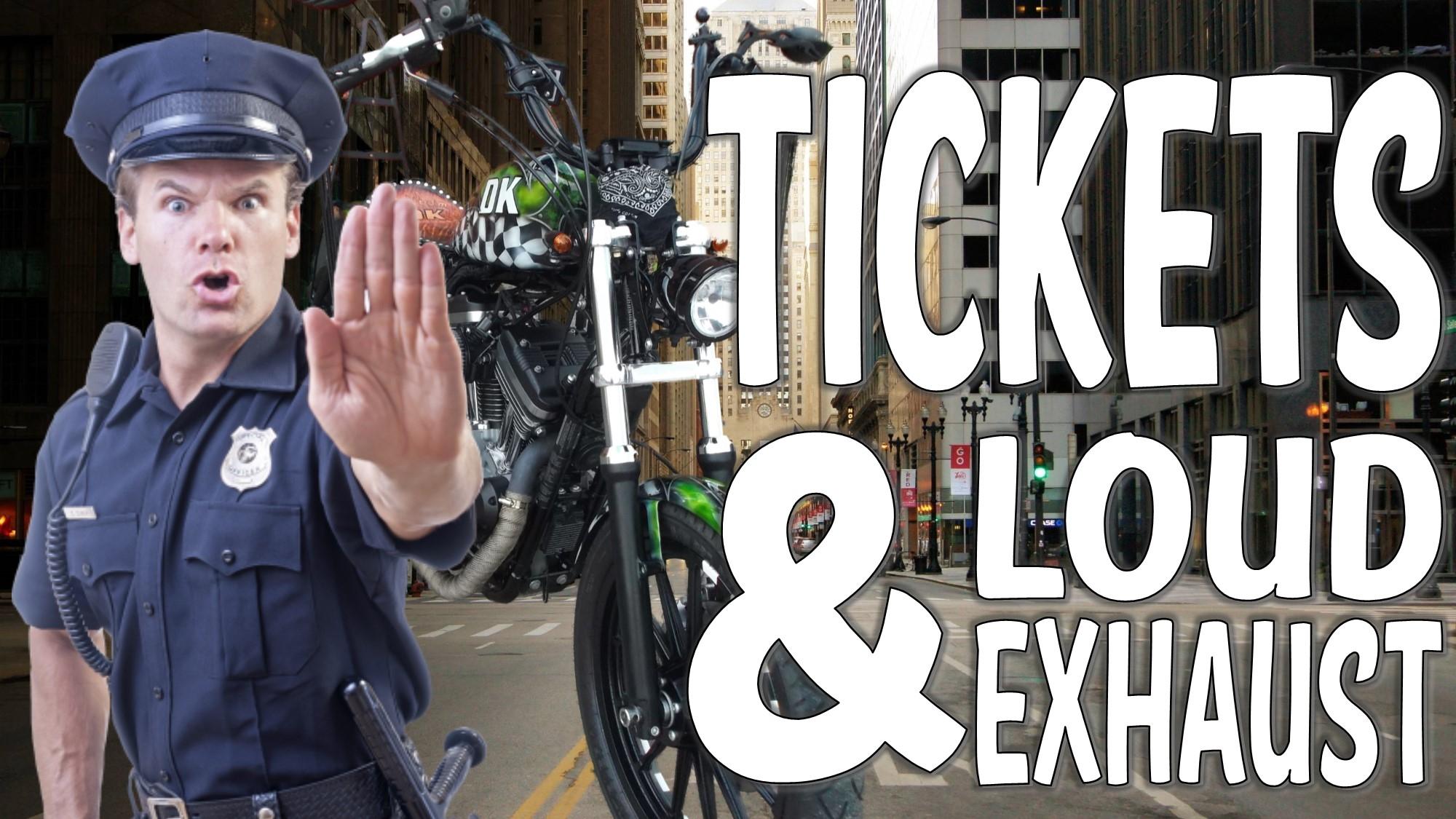 Tickets & Loud Exhaust